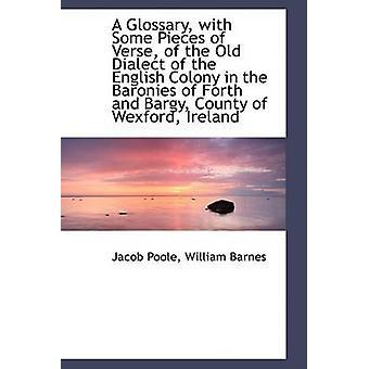 Ein Glossar mit einigen Stücken der Vers des alten Dialekt der englischen Kolonie von Poole & Jacob