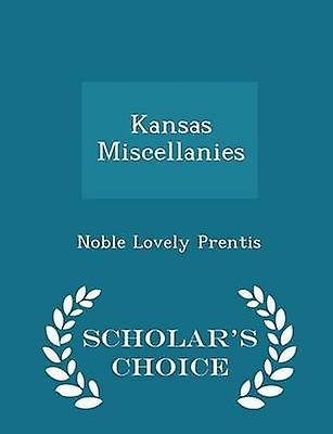 Kansas Miscellanies  Scholars Choice Edition by Prentis & Noble Lovely