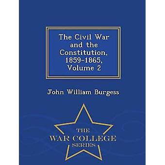 The Civil War and the Constitution 18591865 Volume 2  War College Series by Burgess & John William