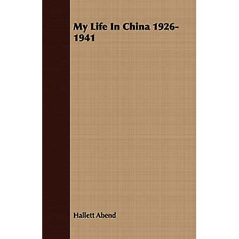 My Life in China 19261941 by Abend & Hallett