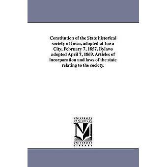 Verfassung der State historical Society of Iowa in Iowa City 7. Februar 1857 angenommen. Satzung erlassen 7. April 1869. Statuten und Gesetze des Staates in Bezug auf die Gesellschaft. durch State Historical Society of Iowa
