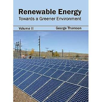 Erneuerbare Energien für eine grünere Umwelt Band III von Thomson & George