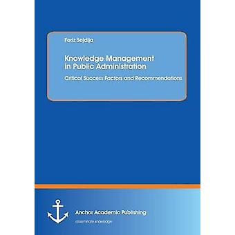 Knowledge Management in Public Administration Critical Success Factors and Recommendations by Sejdija & Feriz
