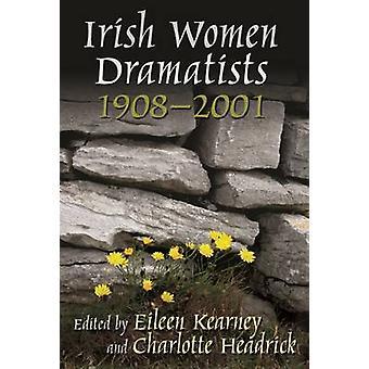 Irish Women Dramatists 1908 - 2001 (annotated edition) by Eileen Kear