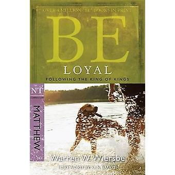Be Loyal - Matthew - Following the King of Kings by Warren Wiersbe - 9