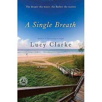 A Single Breath by Lucy Clarke - 9781476750156 Book