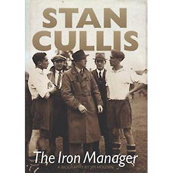 Stan Cullis - The Iron Manager by Jim Holden - 9781780911885 Book
