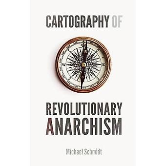 Cartography of Revolutionary Anarchism by Michael Schmidt - 978184935