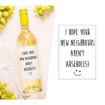 I Hope Your New Neighbours Aren't Arseholes Wine Bottle Label