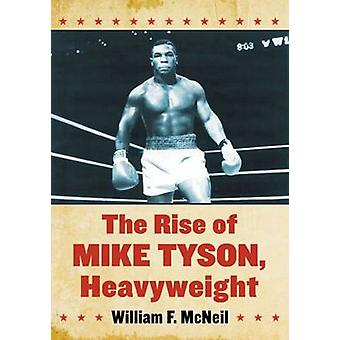 The Rise of Mike Tyson - Heavyweight by William F. McNeil - 978078649