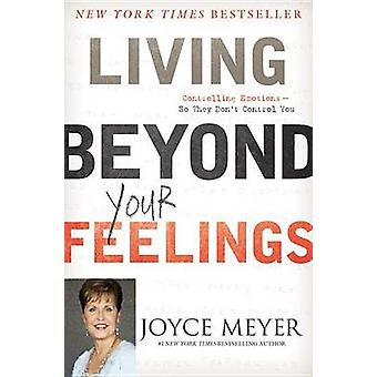 Living Beyond Your Feelings - Controlling Emotions So They Don't Contr