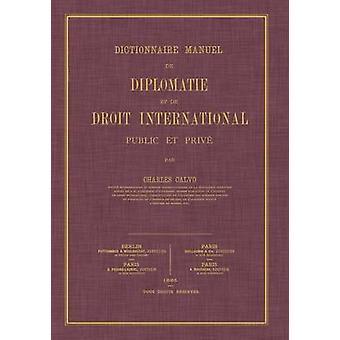 Dictionnaire Manuel de Diplomatie et de Droit International Public et Prive by Calvo & Charles