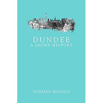 Dundee A Short History von Norman Watson
