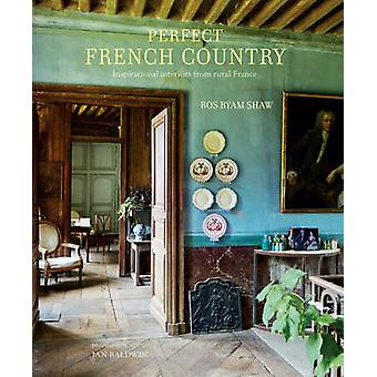 Perfect French Country by Ros Byam Shaw