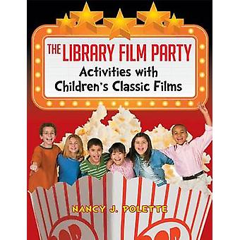 The Library Film Party - Activities with Children's Classic Films by N