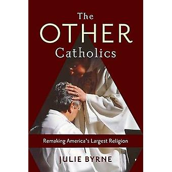 The Other Catholics by Julie Msgr. Thomas J. Hartman Chair for Catholic Studies Byrne