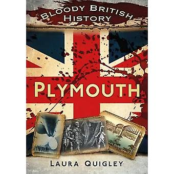 Bloody British History Plymouth by Quigley & Laura