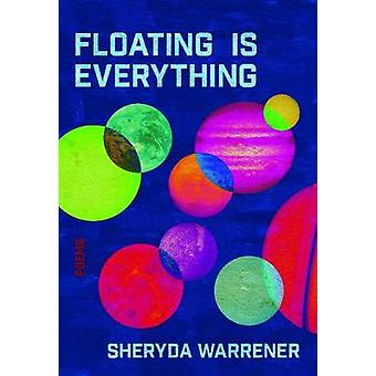 Floating is Everything by Sheryda Warrener
