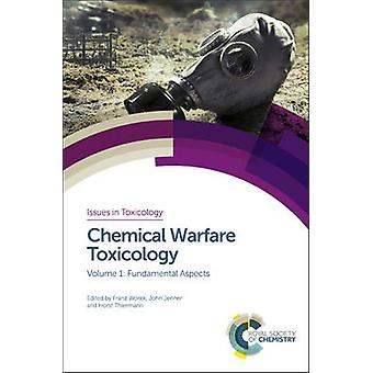 Chemical Warfare Toxicology by Edited by Franz Worek & Edited by Horst Thiermann & Contributions by Robin Black & Contributions by John Jenner & Contributions by Helen Mumford & Contributions by Bronwen Jugg & Contributions by Kai
