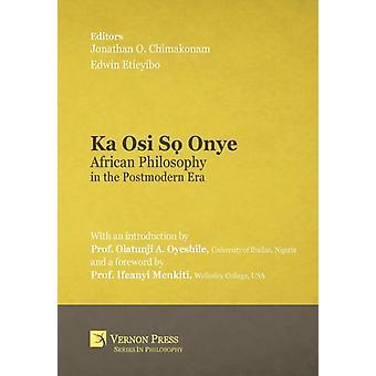 Ka Osi S Onye African Philosophy in the Postmodern Era by Chimakonam & Jonathan O.