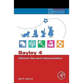 Bayley 4 Klinisk användning och tolkning av Glen P Aylward