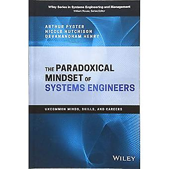 The Paradoxical Mindset of Systems Engineers: Uncommon Minds, Skills, and Careers (Wiley Series in Systems Engineering and Management)