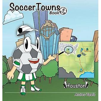 Roundy and Friends Soccertowns Book 1  Houston by Varela & Andres