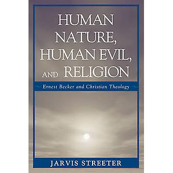 Human Nature Human Evil and Religion Ernest Becker and Christian Theology by Streeter & Jarvis
