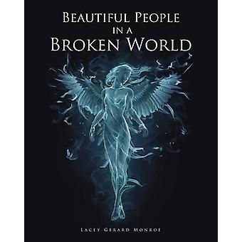 Beautiful People in a Broken World by Monroe & Lacey Gerard