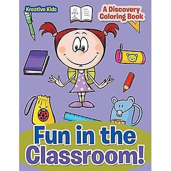 Fun in the Classroom A Discovery Coloring Book by Kreative Kids