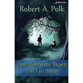 Operation Tree Roper An Eye Above by Polk & Robert A.