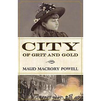 City of Grit and Gold by Powell & Maud Macrory