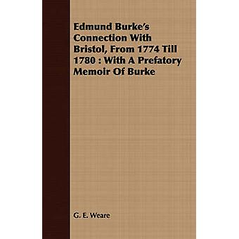 Edmund Burkes Connection With Bristol From 1774 Till 1780  With A Prefatory Memoir Of Burke by Weare & G. E.