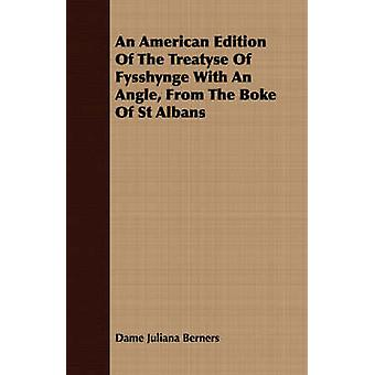 An American Edition Of The Treatyse Of Fysshynge With An Angle From The Boke Of St Albans by Berners & Dame Juliana