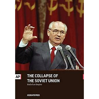 The Collapse of the Soviet Union End of an Empire by Press & The Associated