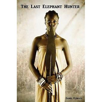 The Last Elephant Hunter by Fludgate & Daniel