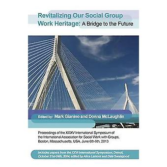 Revitalizing Our Social Group Work Heritage A Bridge to the Future by Gianino & Mark