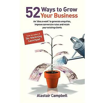 52 Ways to Grow Your Business by Campbell & Alastair