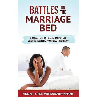BATTLES ON THE MARRIAGE BED Discover How To Resolve Marital Sex Conflicts Amicably Without A Third Party by Appiah & William