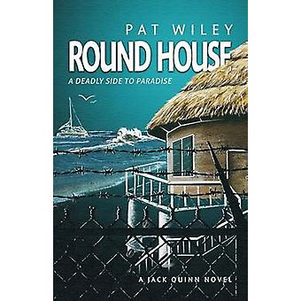 ROUND HOUSE a deadly side to paradise by Wiley & Pat