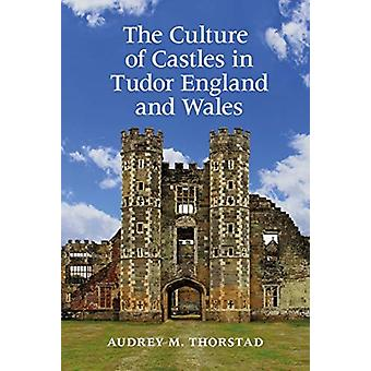 Culture of Castles in Tudor England and Wales by Thorstad & Audrey M