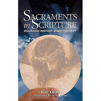 Sacraments in Scripture Salvation History Made Present by Gray & Tim