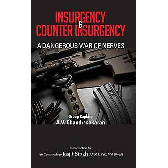 Insurgency and Counter Insurgency A Dangerous War of Nerves by Chandrasekaran & A. V.