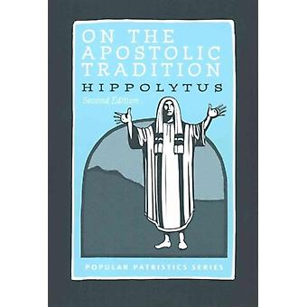 On the Apostolic Tradition by Alistair Stewart Sykes