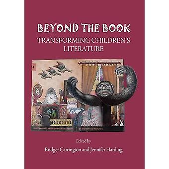 Beyond the Book  Transforming Childrens Literature by Edited by Bridget Carrington & Edited by Jennifer Harding