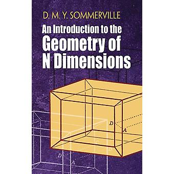 Introduction to the Geometry of N Dimensions by D Sommerville