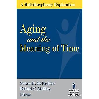 Aging and the Meaning of Time by Susan H. McFadden - Robert C. Atchle