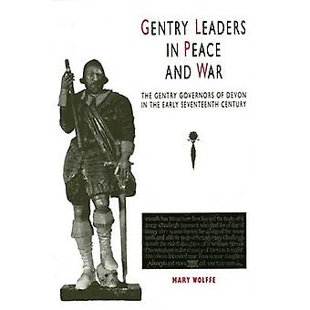 Gentry Leaders in Peace and War - The Gentry Governors of Devon in the