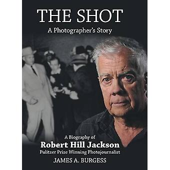 The Shot - A Photographer's Story by James a Burgess - 9781480837843 B