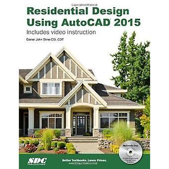 Residential Design Using AutoCAD 2015 by Daniel John Stine - 97815850